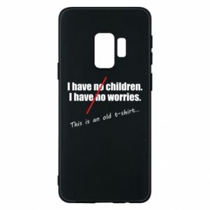 Etui na Samsung S9 I have no children. I have no worries... This is an old t-shirt...
