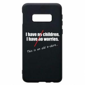 Etui na Samsung S10e I have no children. I have no worries... This is an old t-shirt...