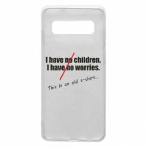 Etui na Samsung S10 I have no children. I have no worries... This is an old t-shirt...