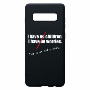Etui na Samsung S10+ I have no children. I have no worries... This is an old t-shirt...