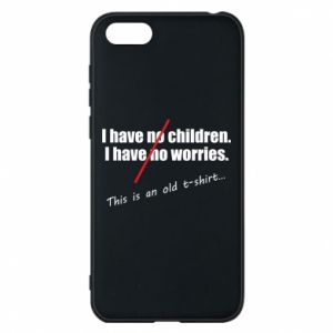 Etui na Huawei Y5 2018 I have no children. I have no worries... This is an old t-shirt...