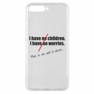 Etui na Huawei Y6 2018 I have no children. I have no worries... This is an old t-shirt...