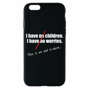 Etui na iPhone 6/6S I have no children. I have no worries... This is an old t-shirt...