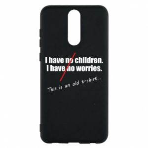 Etui na Huawei Mate 10 Lite I have no children. I have no worries... This is an old t-shirt...