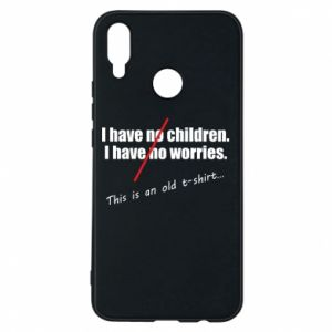 Etui na Huawei P Smart Plus I have no children. I have no worries... This is an old t-shirt...