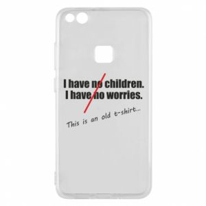 Etui na Huawei P10 Lite I have no children. I have no worries... This is an old t-shirt...