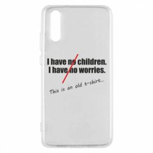 Etui na Huawei P20 I have no children. I have no worries... This is an old t-shirt...