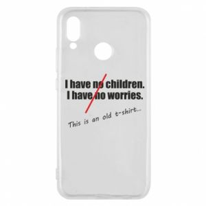 Etui na Huawei P20 Lite I have no children. I have no worries... This is an old t-shirt...