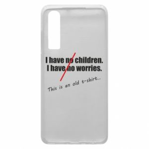 Etui na Huawei P30 I have no children. I have no worries... This is an old t-shirt...
