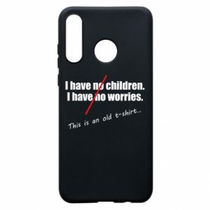 Etui na Huawei P30 Lite I have no children. I have no worries... This is an old t-shirt...