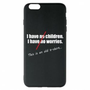 Etui na iPhone 6 Plus/6S Plus I have no children. I have no worries... This is an old t-shirt...