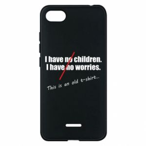 Etui na Xiaomi Redmi 6A I have no children. I have no worries... This is an old t-shirt...