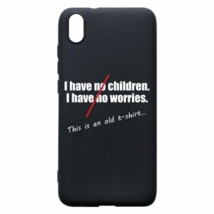 Etui na Xiaomi Redmi 7A I have no children. I have no worries... This is an old t-shirt...