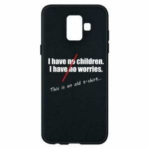 Etui na Samsung A6 2018 I have no children. I have no worries... This is an old t-shirt...
