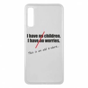Etui na Samsung A7 2018 I have no children. I have no worries... This is an old t-shirt...