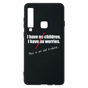 Etui na Samsung A9 2018 I have no children. I have no worries... This is an old t-shirt...