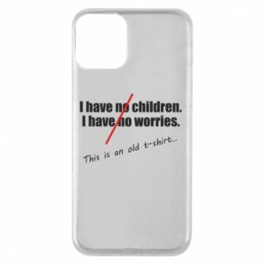 Etui na iPhone 11 I have no children. I have no worries... This is an old t-shirt...