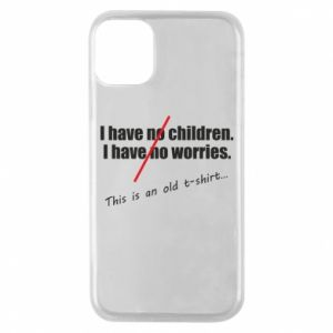 Etui na iPhone 11 Pro I have no children. I have no worries... This is an old t-shirt...
