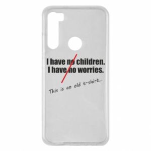 Etui na Xiaomi Redmi Note 8 I have no children. I have no worries... This is an old t-shirt...