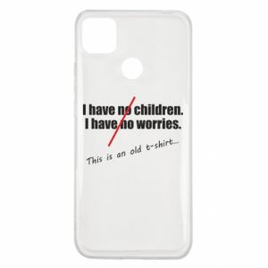 Etui na Xiaomi Redmi 9c I have no children. I have no worries... This is an old t-shirt...