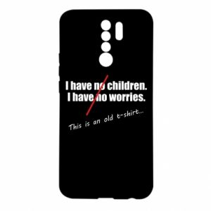Xiaomi Redmi 9 Case I have no children. I have no worries... This is an old t-shirt...