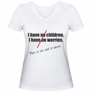 Damska koszulka V-neck I have no children. I have no worries... This is an old t-shirt...