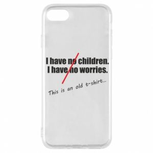 Etui na iPhone 7 I have no children. I have no worries... This is an old t-shirt...