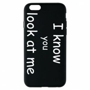 Etui na iPhone 6/6S I know you look at me