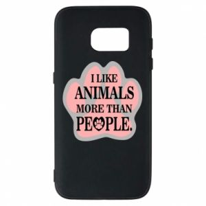 Samsung S7 Case I like animals more than people