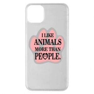iPhone 11 Pro Max Case I like animals more than people