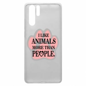 Huawei P30 Pro Case I like animals more than people