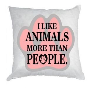 Pillow I like animals more than people