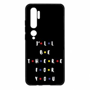 Xiaomi Mi Note 10 Case I'll be there for you