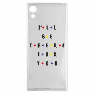 Sony Xperia XA1 Case I'll be there for you