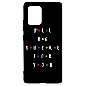 Samsung S10 Lite Case I'll be there for you