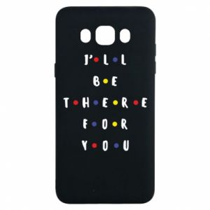 Samsung J7 2016 Case I'll be there for you