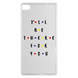 Huawei P8 Case I'll be there for you