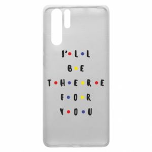 Huawei P30 Pro Case I'll be there for you