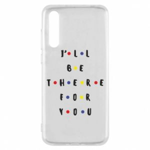Huawei P20 Pro Case I'll be there for you
