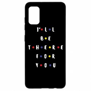 Samsung A41 Case I'll be there for you