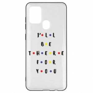 Samsung A21s Case I'll be there for you