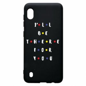 Samsung A10 Case I'll be there for you