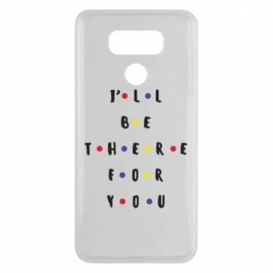 LG G6 Case I'll be there for you