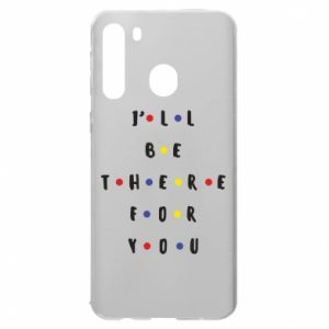 Samsung A21 Case I'll be there for you