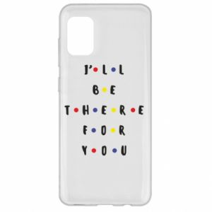 Samsung A31 Case I'll be there for you