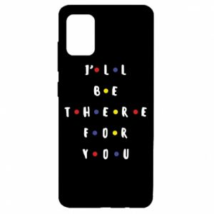 Samsung A51 Case I'll be there for you