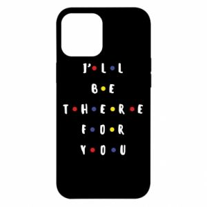 iPhone 12 Pro Max Case I'll be there for you