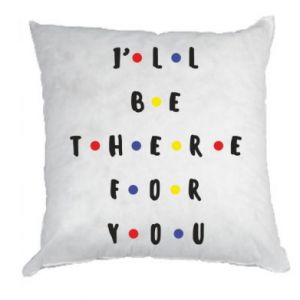 Pillow I'll be there for you