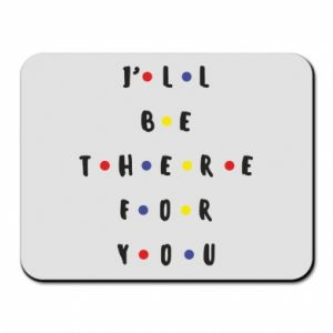 Mouse pad I'll be there for you