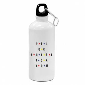 Water bottle I'll be there for you